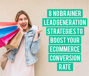 8  Tried & Tested Lead Generation Strategies to Boost your Ecommerce Conversion Rate